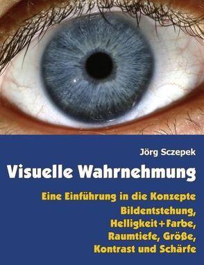 Visuelle Wahrnehmung von Sczepek,  Jörg