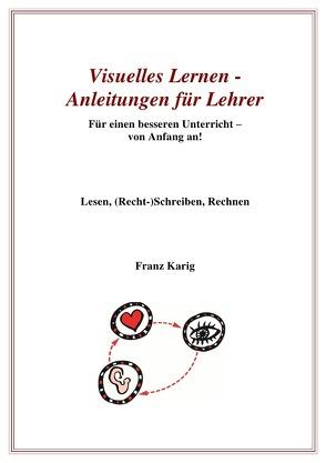 Visuelles Lernen / Visuelles Lernen – Anleitungen für Lehrer von Karig,  Franz