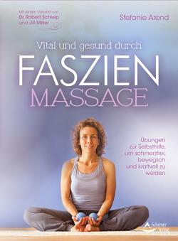 Vital und gesund durch Faszien-Massage von Arend,  Stefanie