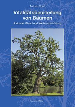 Vitalitätsbeurteilung von Bäumen von Roloff,  Andreas