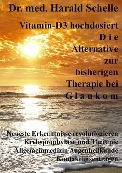 Vitamin-D3 hochdosiert D i e Alternative zur bisherigen Therapie bei G l a u k o m von Schelle,  Dr.med. Harald