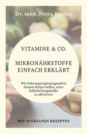 Vitamine & Co. Mikronährstoffe einfach erklärt von Bracht,  Dr. med. Petra