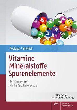 Vitamine – Mineralstoffe – Spurenelemente von Podlogar,  Julia, Smollich,  Martin
