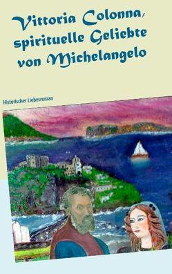 Vittoria Colonna, spirituelle Geliebte von Michelangelo von Groß,  CM
