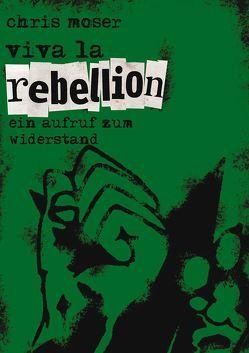 Viva la Rebellion von Moser,  Chris