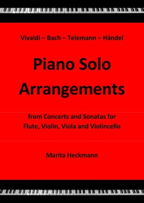 Vivaldi – Bach – Telemann – Händel:  Piano Solo Arrangements from Concerts and Sonatas for Flute, Violin, Viola and Violincello von Heckmann,  Marita