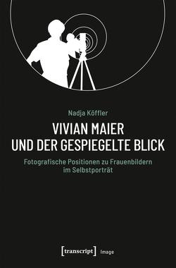 Vivian Maier und der gespiegelte Blick von Köffler,  Nadja Maria
