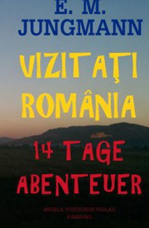 VIZITAȚI ROMÂNIA – 14 Tage Abenteuer von Jungmann,  E.m.