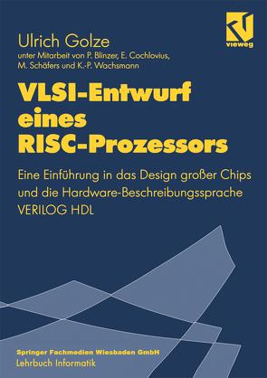 VLSI-Entwurf eines RISC-Prozessors von Blinzer,  Peter, Cochlorius,  Cochlorius, Golze,  Ulrich, Schäfers,  Michael, Wachsmann,  Klaus-Peter