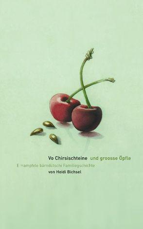 Vo Chirsischteine und groosse Öpfle von Bichsel,  Heidi