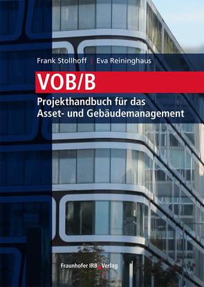 VOB/B – Projekthandbuch für das Asset- und Gebäudemanagement. von Reininghaus,  Eva, Stollhoff,  Frank
