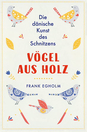 Vögel aus Holz von Egholm,  Frank, Hoch,  Sebastian