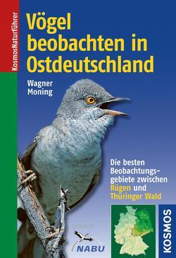 Vögel beobachten in Ostdeutschland von Moning,  Christoph, Wagner,  Christian