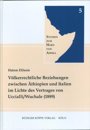 Völkerrechtliche Beziehungen zwischen Äthiopien und Italien im Lichte des Vertrages von Uccialli / Wuchale (1889) von Elliesie,  Hatem, Voigt,  Rainer