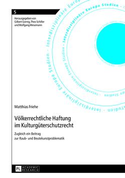 Völkerrechtliche Haftung im Kulturgüterschutzrecht von Friehe,  Matthias