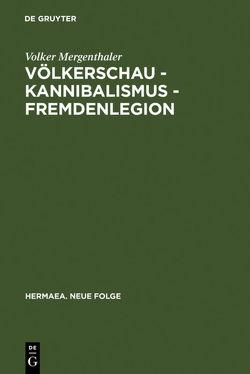 Völkerschau – Kannibalismus – Fremdenlegion von Mergenthaler,  Volker