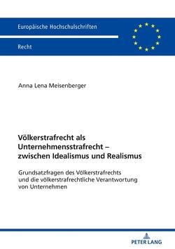 Völkerstrafrecht als Unternehmensstrafrecht – zwischen Idealismus und Realismus von Meisenberger,  Anna Lena