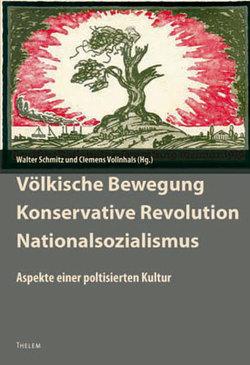 Völkische Bewegung – Konservative Revolution – Nationalsozialismus von Schmitz,  Walter, Vollnhals,  Clemens