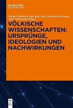 Völkische Wissenschaften: Ursprünge, Ideologien und Nachwirkungen von Fahlbusch,  Michael, Haar,  Ingo, Lobenstein-Reichmann,  Anja, Reitzenstein,  Julien