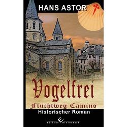 Vogelfrei – Fluchtweg Camino von Astor,  Hans