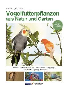 Vogelfutterpflanzen aus Natur und Garten von Oftring,  Bärbel, Wolf,  Petra