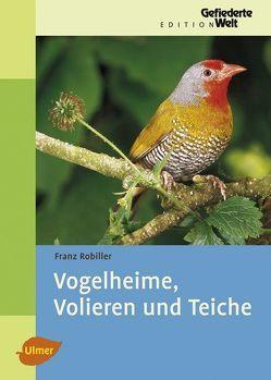 Vogelheime, Volieren und Teiche von Robiller,  Franz