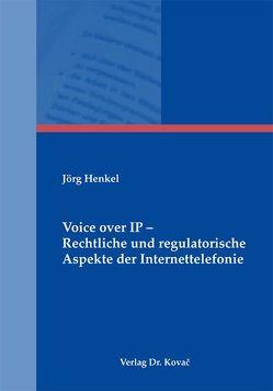 Voice over IP – Rechtliche und regulatorische Aspekte der Internettelefonie von Henkel,  Jörg