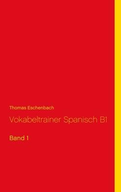 Vokabeltrainer Spanisch B1 von Eschenbach,  Thomas