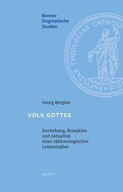 Volk Gottes – Entstehung, Rezeption und Aktualität einer ekklesiologischen Leitmetapher von Bergner,  Georg