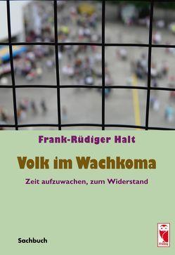 Volk im Wachkoma von Halt,  Frank-Rüdiger