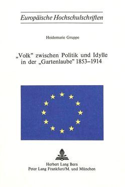 «Volk» zwischen Politik und Idylle in der «Gartenlaube» 1853-1914 von Gruppe,  Heidemarie