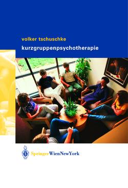 Volker Tschuschke Kurzgruppenpsychotherapie Theorie und Praxis von Tschuschke,  Volker