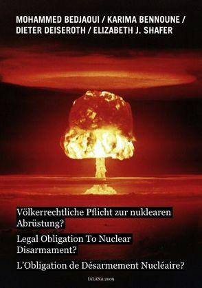 Völkerrechtliche Pflicht zur nuklearen Abrüstung? von Bedjaoui,  Mohammed, Bennoune,  Karima, Deiseroth,  Dieter, Shafer,  Elizabeth J.