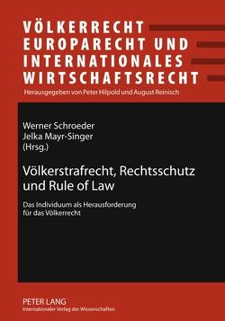Völkerstrafrecht, Rechtsschutz und Rule of Law von Mayr-Singer,  Jelka, Schroeder,  Werner