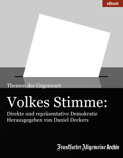 Volkes Stimme: Direkte und repräsentative Demokratie von Deckers,  Daniel, Frankfurter Allgemeine Archiv, Trötscher,  Hans Peter