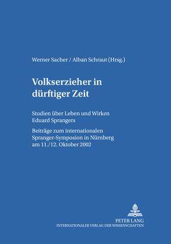 Volkserzieher in dürftiger Zeit von Sacher,  Werner, Schraut,  Alban