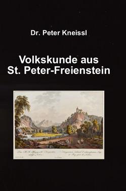 VOLKSKUNDE AUS ST. PETER-FREIENSTEIN von Dr. phil. Kneissl,  Peter