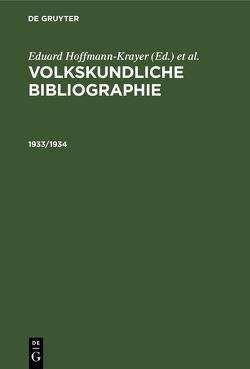 Volkskundliche Bibliographie / 1933/1934 von Geiger,  Paul, Hoffmann-Krayer,  Eduard