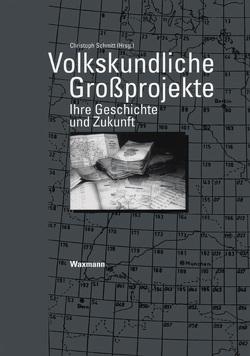 Volkskundliche Großprojekte von Schmitt,  Christoph