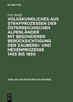 Volkskundliches aus Strafprozessen der österreichischen Alpenländer mit besonderer berücksichtigung der Zauberei- und Hexenprozesse 1455 bis 1850 von Byloff,  Fritz