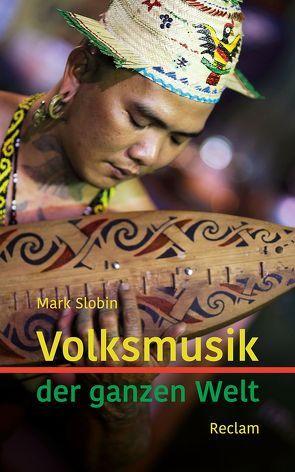 Volksmusik der ganzen Welt von Rochow,  Christian, Slobin,  Mark