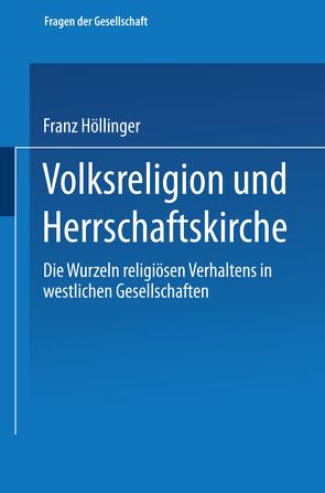 Volksreligion und Herrschaftskirche von Höllinger,  Franz