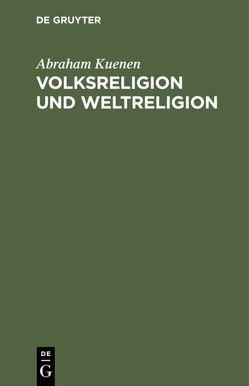 Volksreligion und Weltreligion von Kuenen,  Abraham