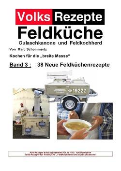 Volksrezepte Band 3 – 38 Neue Feldküchenrezepte von Schommertz,  Marc