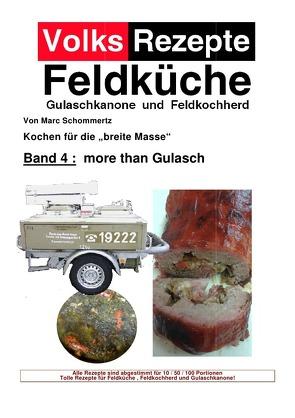 Volksrezepte Feldküche / Volksrezepte Band 4 – more than Gulasch von Schommertz,  Marc