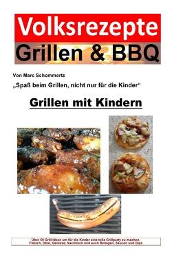 Volksrezepte Grillen & BBQ / Volksrezepte Grillen & BBQ – Grillen mit Kindern von Schommertz,  Marc