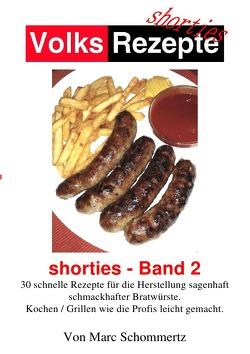 Volksrezepte Shorties / Volksrezepte – Shorties 2 : Bratwurst Rezepte von Schommertz,  Marc