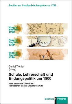 Schule, Lehrerschaft und Bildungspolitik um 1800 von Tröhler,  Daniel