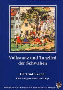 Volkstanz und Tanzlied der Schwaben von Bachmann,  Siegfried, Kendel,  Gertrud, Stingel,  Manfred