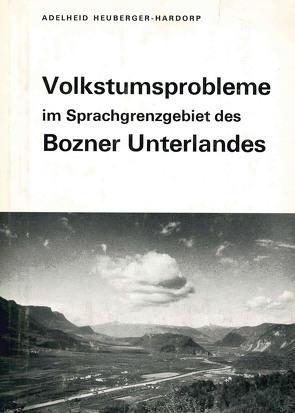 Volkstumsprobleme im Sprachgrenzgebiet des Bozner Unterlandes von Heuberger- Hardorp,  Adelheid